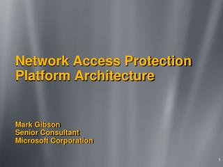 Network Access Protection Platform Architecture     Mark Gibson Senior Consultant Microsoft Corporation