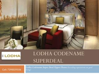 Lodha Codename Superdeal