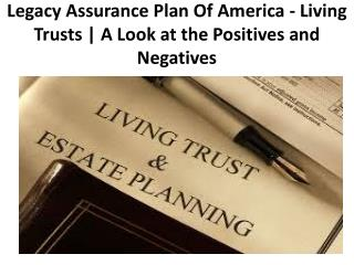 Legacy Assurance Plan Of America - Living Trusts | A Look at the Positives and Negatives