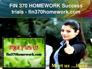 FIN 370 HOMEWORK Success trials- fin370homework.com