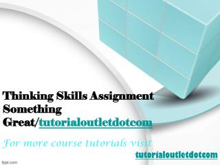 Thinking Skills Assignment Something Great/tutorialoutletdotcom