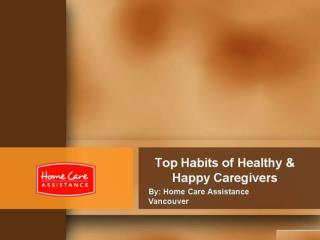 Top Habits of Healthy & Happy Caregivers