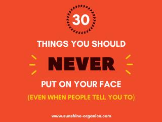 30 Things to Keep Away from Your Face