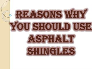 Reasons Why You Should Use Asphalt Shingles