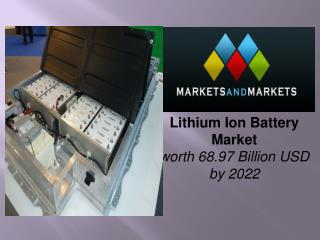 Lithium Ion Battery Market worth 68.97 Billion USD by 2022