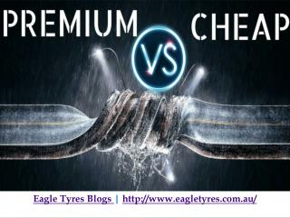 Cheap Tyres Or Premium Tyres - Which is Better?