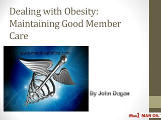 Dealing with Obesity: Maintaining Good Member Care