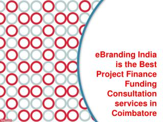 eBranding India is the Best Project Finance Funding Consultation services in Coimbatore