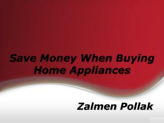 Save Money When Buying Home Appliances by Zalmen Pollak