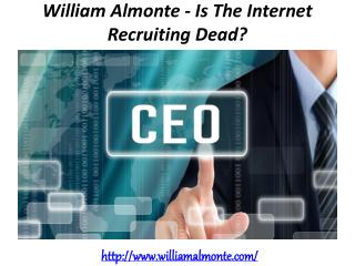 William Almonte - Is The Internet Recruiting Dead?