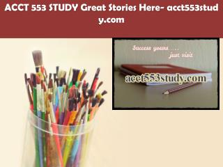 ACCT 553 STUDY Great Stories Here/acct553study.com