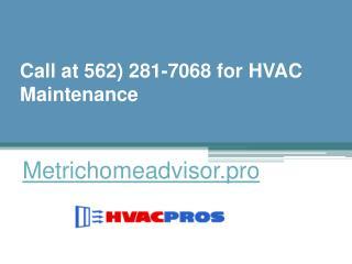 Call at 562) 281-7068 for HVAC Maintenance - Metrichomeadvisor.pro