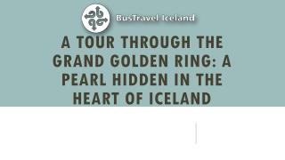 A Tour Through The Grand Golden Ring A Pearl Hidden in The Heart of Iceland