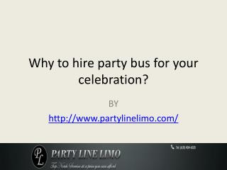 Why to hire party bus for your celebration?