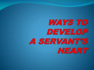 WAYS TO DEVELOP  A SERVANT'S HEART