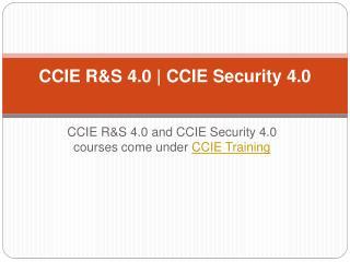 CCIE R&S 4.0 & CCIE Security 4.0