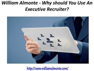 William Almonte - Why should You Use An Executive Recruiter?