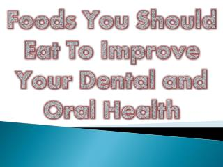 Foods You Should Eat To Improve Your Dental and Oral Health