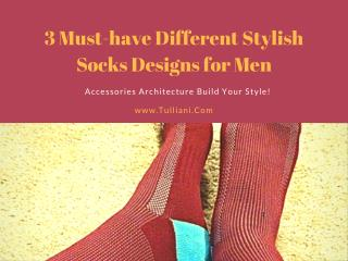 3 Must-have Different Stylish Socks Designs for Men