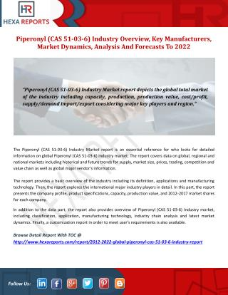 Piperonyl (CAS 51-03-6) Industry Overview, Key Manufacturers, Market Dynamics, Analysis And Forecasts To 2022