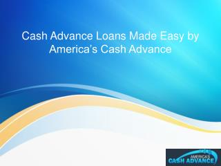 Cash Advance Loans Made Easy by America's Cash Advance