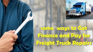 some  Ways to Get Finance and Pay for Freight Truck Repairs