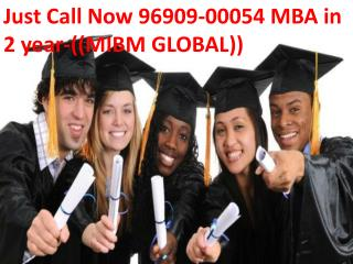 Just Call Now 96909-00054 MBA in 2 year -((MIBM GLOBAL))