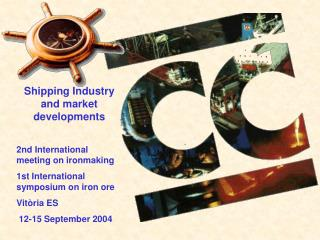 Shipping Industry and market developments 2nd International meeting on ironmaking 1st International symposium on iron or