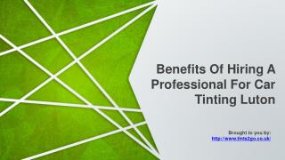 Benefits Of Hiring A Professional For Car Tinting Luton