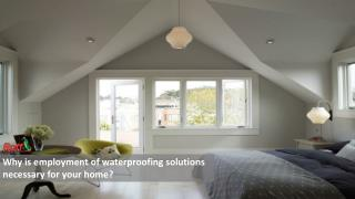 Why is employment of waterproofing solutions necessary for your home