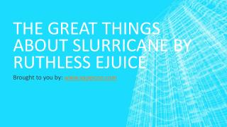 The Great Things About Slurricane By Ruthless Ejuice