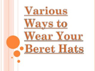 Add Good and Classy Look to You with Beret Hats