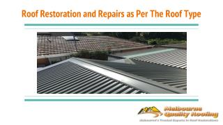 Roof Restoration and Repairs as Per The Roof Type