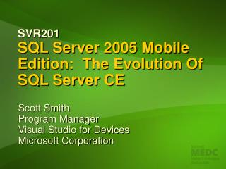SVR201 SQL Server 2005 Mobile Edition:  The Evolution Of SQL Server CE