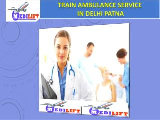 Get hi-tech Medilift Train Ambulance from Patna Delhi