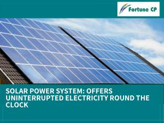 Solar Power System: Offers Uninterrupted Electricity Round the Clock