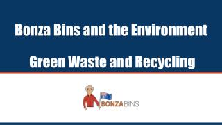 Bonza Bins and the Environment - Green Waste and Recycling - Bonza Bins
