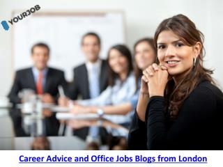 Career Advice and Office Jobs Blogs from London