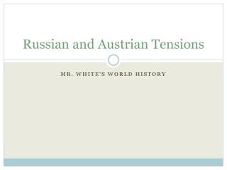 Russian and Austrian Tensions