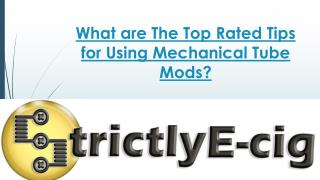 What are the Top Rated Tips for Using Mechanical Tube Mods