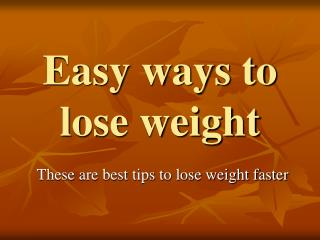 10 Easy Ways to Lose Weight Faster