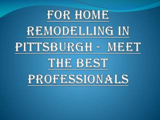 For Home Remodelling in Pittsburgh - Meet The Best Professionals