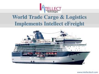 World Trade Cargo & Logistics Implements Intellect eFreight