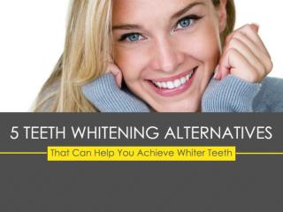 5 Teeth Whitening Alternatives That Can Help You Achieve Whiter Teeth