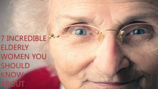 7 Incredible Elderly Women You Should Know About