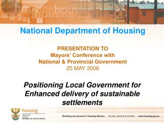 National Department of Housing  PRESENTATION TO  Mayors  Conference with  National  Provincial Government 25 MAY 2006