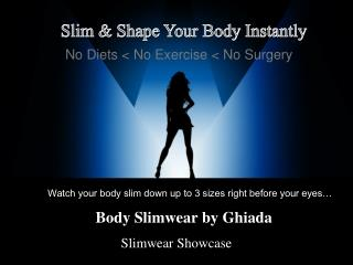 Watch your body slim down up to 3 sizes right before your eyes