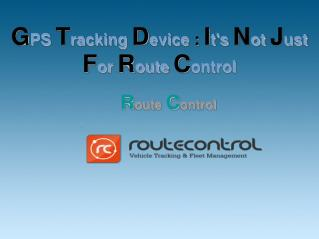 GPS Tracking Device : It's Not Just For Route Control