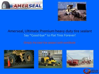 "Amerseal, Ultimate Premium heavy duty tire sealant Say ""Good-bye"" to Flat Tires Forever!"