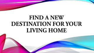 Find a New Destination for your Living Home
